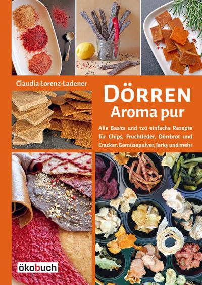 Dörren: Aroma pur : Alle Basics und: Claudia Lorenz-Ladener