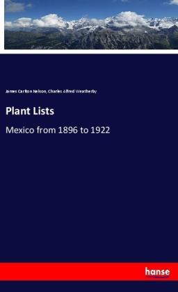 Plant Lists : Mexico from 1896 to 1922 - James Carlton Nelson