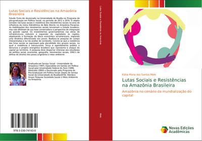 Lutas Sociais e Resistências na Amazônia Brasileira : Amazônia no cenário da mundialização do capital - Kátia Maria dos Santos Melo