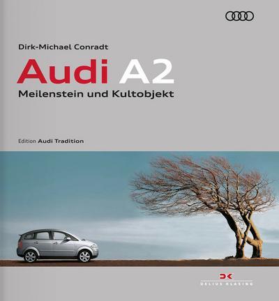 Audi A2 : Meilenstein und Kultobjekt /: Dirk-Michael Conradt
