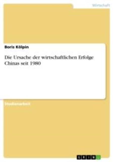 Die Ursache der wirtschaftlichen Erfolge Chinas seit 1980 - Boris Kölpin