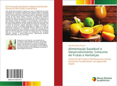 Alimentação Saudável e Desenvolvimento: Consumo de Frutas e Hortaliças : Consumo de Frutas e Hortaliças por alunos do Ensino Fundamental, em Jaguaribe, Ceará - Wanielli Galdino Martins
