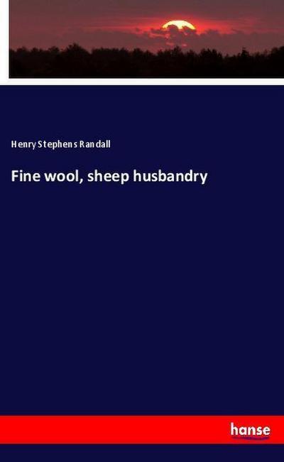 Fine wool, sheep husbandry - Henry Stephens Randall