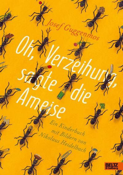 Oh, Verzeihung, sagte die Ameise : Ein: Josef Guggenmos