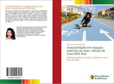 Acessibilidade em espaços públicos de lazer: estudo de caso ZEIS Pilar : Reflexões sobre o direito à cidade em uma área de ZEIS - Thayse da Silva Invenção