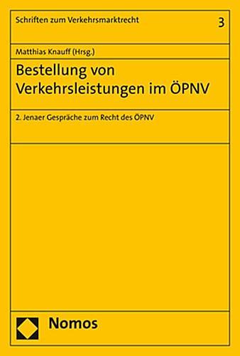 Bestellung von Verkehrsleistungen im ÖPNV : 2. Jenaer Gespräche zum Recht des ÖPNV - Matthias Knauff