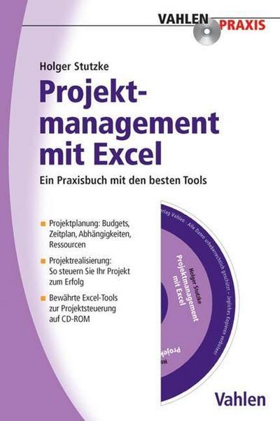 Projektmanagement mit Excel, m. CD-ROM : Ein Praxisbuch mit den besten Tools für Projektmanager. Projektplanung: Budgets, Zeitplan, Abhängigkeiten, Ressourcen. Projektrealisierung: So steuern Sie Ihr Projekt zum Erfolg. Bewährte Excel-Tools zur Projektsteuerung auf CD-ROM - Holger H. Stutzke