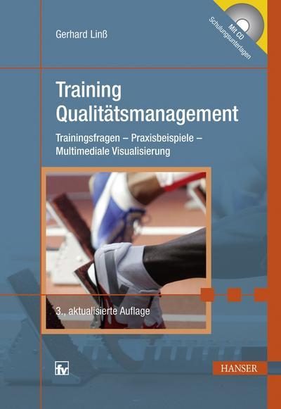 Training Qualitätsmanagement : Trainingsfragen - Praxisbeispiele - Multimediale Visualisierung - Gerhard Linß