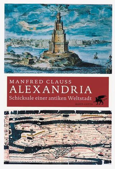 Alexandria. Eine antike Weltstadt : Schicksale einer antiken Weltstadt - Manfred Clauss
