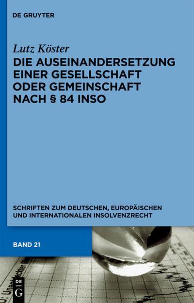 Die Auseinandersetzung einer Gesellschaft oder Gemeinschaft nach § 84 InsO : Schriften zum deutschen, europäischen und internationalen Insolvenzrecht - Lutz Köster