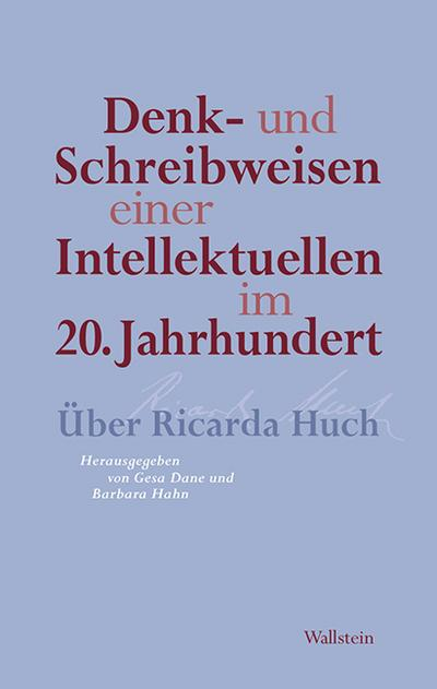 Denk- und Schreibweisen einer Intellektuellen im 20. Jahrhundert : Über Ricarda Huch - Gesa Dane