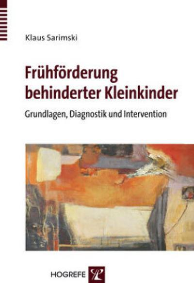 Frühförderung behinderter Kleinkinder : Grundlagen, Diagnostik und: Klaus Sarimski