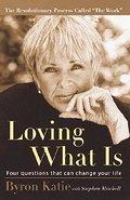 Loving What Is : Four questions that: Byron Katie