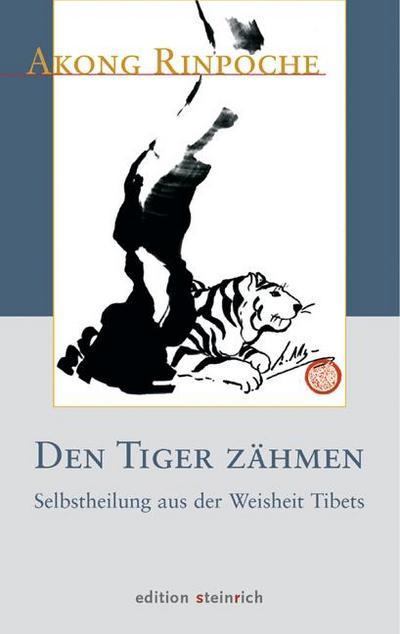 Den Tiger zähmen : Selbstheilung aus der Weisheit Tibets - Akong Rinpoche