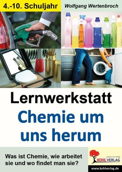 Lernwerkstatt Chemie um uns herum : Informationen / Experimente / Arbeitsaufträge / Mit Lösungen. Sekundarstufe I. Kopiervorlagen - Wolfgang Wertenbroch