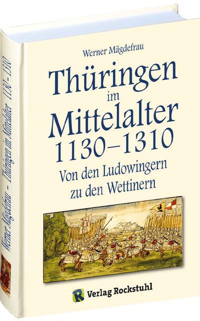 Thüringen im Mittelalter 3. 1130-1310 : Von den Ludowingern zu den Wettinern - Werner Mägdefrau