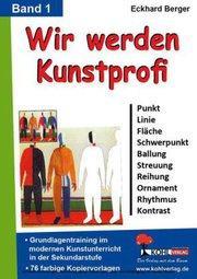 Wir werden Kunstprofi! / Band 1 Grundlagentraining im modernen Kunstunterricht in der SEK : Grundlagentraining im modernen Kunstunterricht in der Sekundarstufe - Eckhard Berger