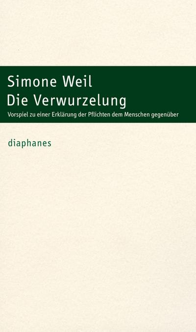Die Verwurzelung : Vorspiel zu einer Erklärung der Pflichten dem Menschen gegenüber - Simone Weil