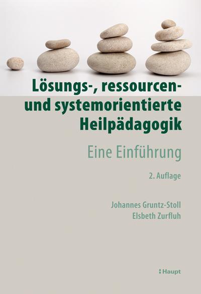 Lösungs-, ressourcen- und systemorientierte Heilpädagogik : Eine Einführung - Johannes Gruntz-Stoll
