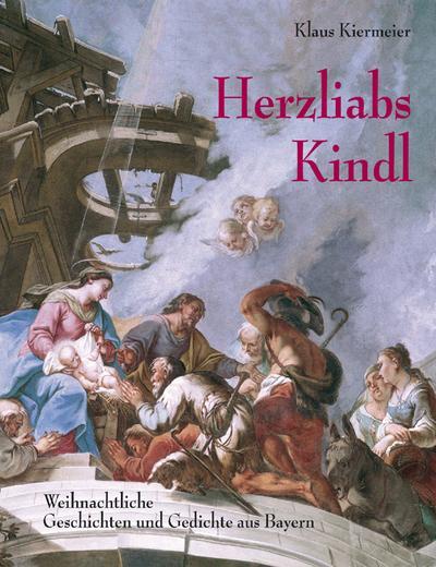 Herzliabs Kindl : Weihnachtliche Geschichten und Gedichte: Klaus Kiermeier
