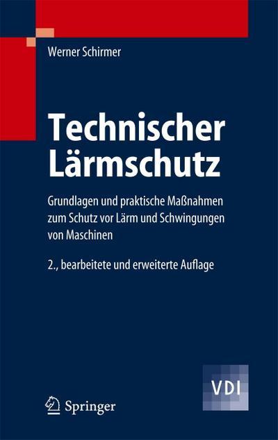 Technischer Lärmschutz : Grundlagen und praktische Maßnahmen: Werner Schirmer