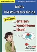 Kohls Kreativitätstraining Denkrätsel . erfassen . kombinieren . lösen! : Denkrätsel. erfassen. kombinieren. lösen! - Wolfgang Wertenbroch