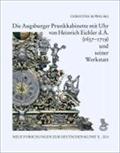 Die Augsburger Prunkkabinette mit Uhr von Heinrich: Christine Kowalski