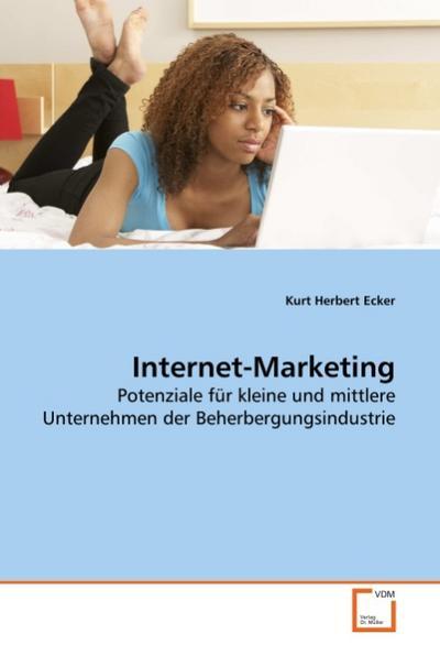Internet-Marketing : Potenziale für kleine und mittlere Unternehmen der Beherbergungsindustrie - Kurt Herbert Ecker