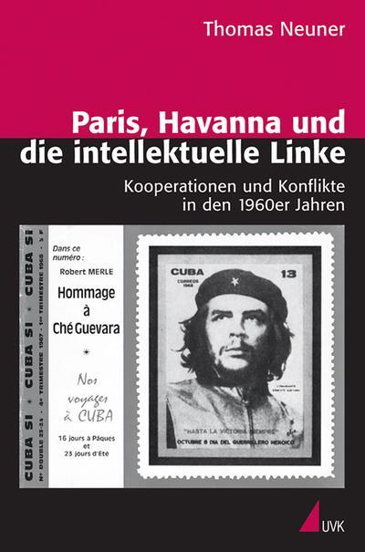 Paris, Havanna und die intellektuelle Linke : Kooperationen und Konflikte in den 1960er Jahren - Thomas Neuner