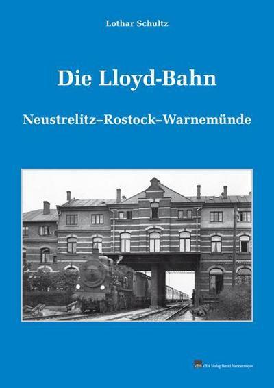 Die Lloyd-Bahn : Neustrelitz-Rostock-Warnemünde - Lothar Schultz