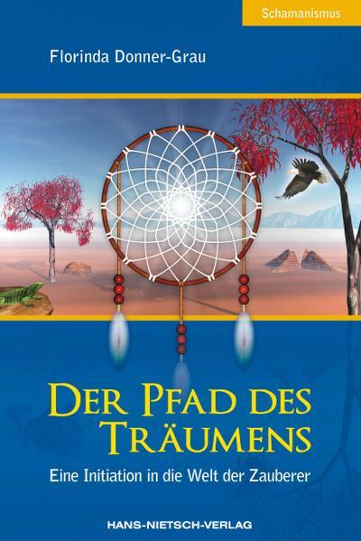 Der Pfad des Träumens : Eine Initiation: Florinda Donner-Grau
