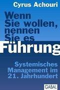 Wenn Sie wollen, nennen Sie es Führung : Systemisches Management im 21. Jahrhundert - Cyrus Achouri
