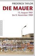 Die Mauer : 13. August 1961 bis: Frederick Taylor
