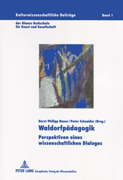 Waldorfpädagogik : Perspektiven eines wissenschaftlichen Dialogs: Horst Philipp Bauer