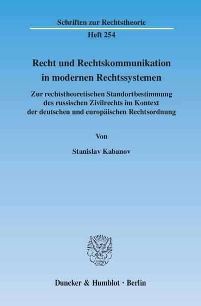 Recht und Rechtskommunikation in modernen Rechtssystemen : Zur rechtstheoretischen Standortbestimmung des russischen Zivilrechts im Kontext der deutschen und europäischen Rechtsordnung - Stanislav Kabanov