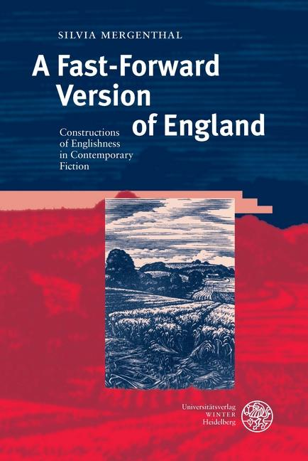 A Fast-Forward Version of England : Constructions of Englishness in Contemporary Fiction - Silvia Mergenthal
