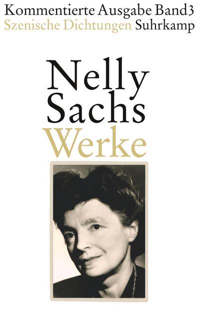 Werke. Kommentierte Ausgabe in vier Bänden 03. : Band III: Szenische Dichtungen - Nelly Sachs