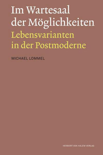 Im Wartesaal der Möglichkeiten. Lebensvarianten in der Postmoderne - Michael Lommel
