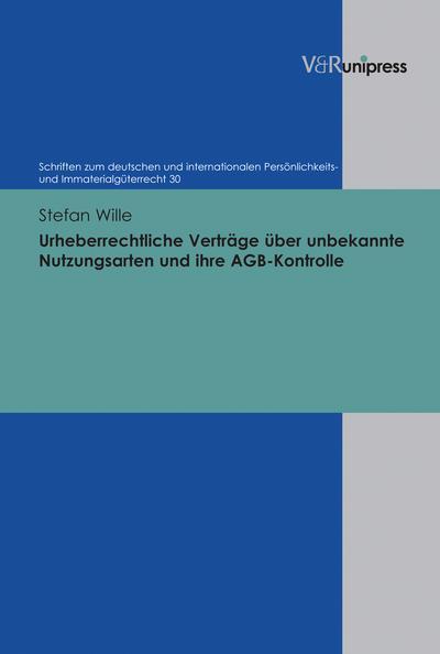 Urheberrechtliche Verträge über unbekannte Nutzungsarten und ihre: Stefan Wille