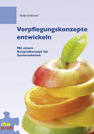 Verpflegungskonzepte entwickeln : Mit einem Beispielkonzept für Seniorenheime - Nadja Graßmeier