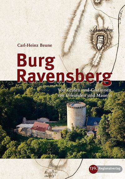 Burg Ravensberg : Von Grafen und Gräfinnen, von Urkunden und Mauern - Carl-Heinz Beune