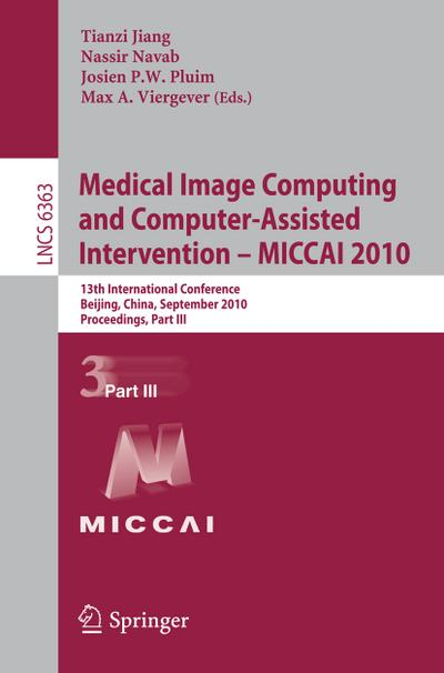 Medical Image Computing and Computer-Assisted Intervention -- MICCAI 2010 : 13th International Conference, Beijing, China, September 20-24, 2010, Proceedings, Part III - Tianzi Jiang