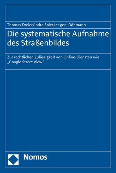 Die systematische Aufnahme des Straßenbildes : Zur rechtlichen Zulässigkeit von Online-Diensten wie