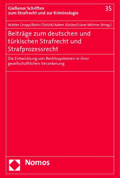 Beiträge zum deutschen und türkischen Strafrecht und Strafprozessrecht : Die Entwicklung von Rechtssystemen in ihrer gesellschaftlichen Verankerung - Walter Gropp