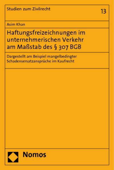 Haftungsfreizeichnungen im unternehmerischen Verkehr am Maßstab des § 307 BGB : Dargestellt am Beispiel mangelbedingter Schadensersatzansprüche im Kaufrecht - Asim Khan