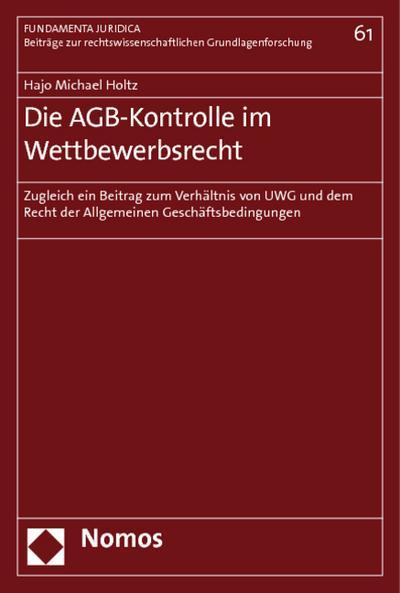 Die AGB-Kontrolle im Wettbewerbsrecht : Zugleich ein Beitrag zum Verhältnis von UWG und dem Recht der Allgemeinen Geschäftsbedingungen - Hajo Michael Holtz