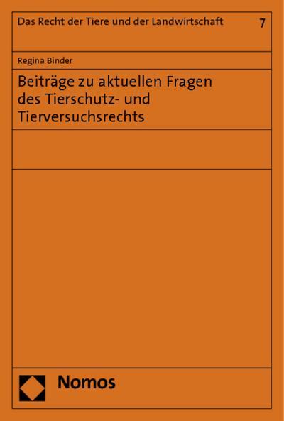 Beiträge zu aktuellen Fragen des Tierschutz- und Tierversuchsrechts : Rechtsstand: 1. Juli 2010 - Regina Binder