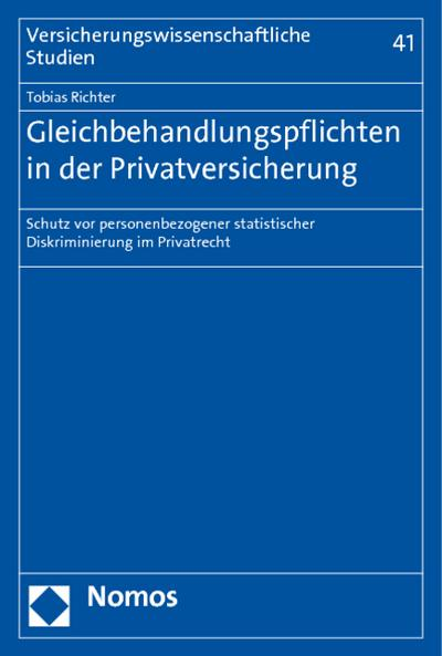 Gleichbehandlungspflichten in der Privatversicherung : Schutz vor personenbezogener statistischer Diskriminierung im Privatrecht - Tobias Richter