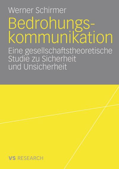 Bedrohungskommunikation : Eine gesellschaftstheoretische Studie zu Sicherheit: Werner Schirmer
