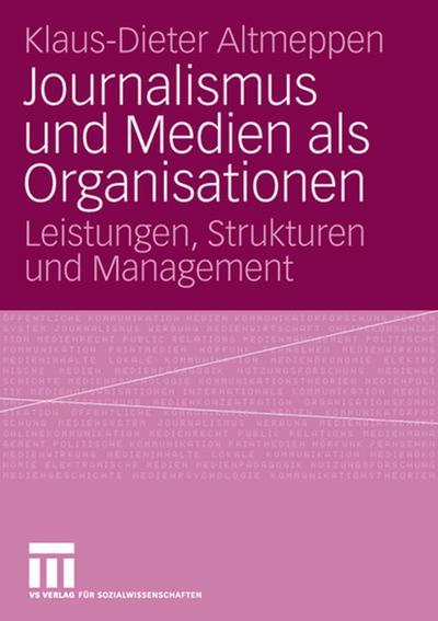 Journalismus und Medien als Organisation : Leistungen,: Klaus-Dieter Altmeppen